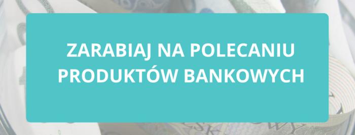 Zarabiaj na polecaniu produktów bankowych